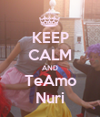 KEEP CALM AND TeAmo Nuri - Personalised Poster small