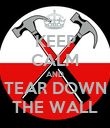 KEEP CALM AND TEAR DOWN THE WALL - Personalised Poster large