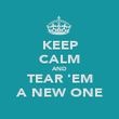 KEEP CALM AND TEAR 'EM A NEW ONE - Personalised Poster large