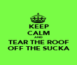 KEEP CALM AND TEAR THE ROOF OFF THE SUCKA - Personalised Large Wall Decal