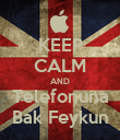 KEEP CALM AND Telefonuna Bak Feykun - Personalised Poster large