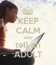 KEEP CALM AND tell an ADULT - Personalised Poster large