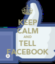 KEEP CALM AND TELL FACEBOOK - Personalised Poster large