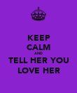 KEEP CALM AND TELL HER YOU LOVE HER - Personalised Poster large