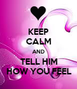 KEEP CALM AND TELL HIM HOW YOU FEEL - Personalised Poster large