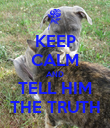 KEEP CALM AND TELL HIM THE TRUTH - Personalised Poster large