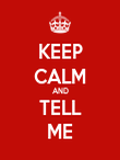 KEEP CALM AND TELL ME - Personalised Poster large