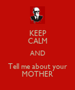 KEEP CALM AND Tell me about your MOTHER - Personalised Large Wall Decal