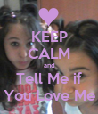 KEEP CALM and Tell Me if You Love Me - Personalised Poster large