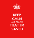 KEEP CALM AND TELL ME THAT I'M SAVED - Personalised Poster large