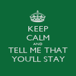 KEEP CALM AND TELL ME THAT YOU'LL STAY - Personalised Poster large