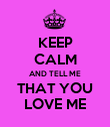 KEEP CALM AND TELL ME THAT YOU  LOVE ME  - Personalised Poster large