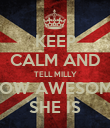 KEEP CALM AND TELL MILLY HOW AWESOME SHE IS - Personalised Poster large