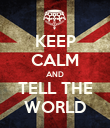 KEEP CALM AND TELL THE WORLD - Personalised Poster large
