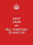 KEEP CALM AND TELL YOUR EGO TO SHUT UP - Personalised Poster large