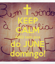 KEEP CALM AND tem pos do JUNE domingo! - Personalised Poster large