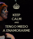 KEEP CALM AND TENGO MIEDO A ENAMORARME - Personalised Poster large