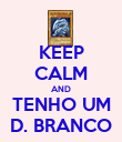KEEP CALM AND TENHO UM D. BRANCO - Personalised Poster large