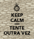 KEEP CALM AND TENTE OUTRA VEZ - Personalised Poster large