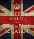 KEEP CALM AND TERÇA ELAS  SE CATAM. - Personalised Poster large
