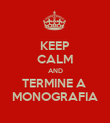 KEEP CALM AND TERMINE A  MONOGRAFIA - Personalised Poster large