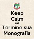 Keep Calm and Termine sua Monografia - Personalised Poster large