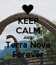 KEEP CALM AND Terra Nova Forever - Personalised Poster large