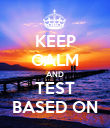 KEEP CALM AND TEST BASED ON - Personalised Poster large