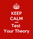 KEEP CALM AND Test  Your Theory - Personalised Poster large