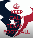 KEEP CALM AND TEXANS FOOTBALL - Personalised Poster large
