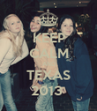 KEEP CALM AND TEXAS 2013  - Personalised Poster large