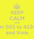 KEEP CALM AND  text 052 to 42308  and Vote - Personalised Poster large