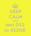 KEEP CALM AND  text 052   to 42308  - Personalised Poster large