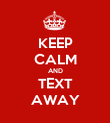 KEEP CALM AND TEXT AWAY - Personalised Poster large