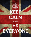 KEEP CALM AND TEXT EVERYONE - Personalised Poster large