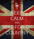 KEEP CALM AND TEXT FOR UR COUNTRY - Personalised Poster large