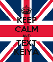 KEEP CALM AND TEXT KEIYA - Personalised Poster large