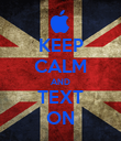 KEEP CALM AND TEXT ON - Personalised Poster large