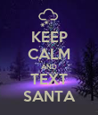 KEEP CALM AND TEXT SANTA - Personalised Poster large