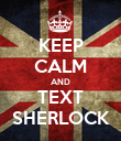 KEEP CALM AND TEXT SHERLOCK - Personalised Poster large