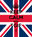 KEEP CALM AND TGIF ! - Personalised Poster large