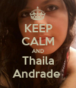 KEEP CALM AND Thaila Andrade  - Personalised Poster large