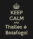 KEEP CALM AND Thalles é  Botafogo! - Personalised Poster large