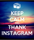 KEEP CALM AND THANK INSTAGRAM - Personalised Poster large