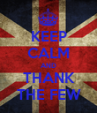 KEEP CALM AND THANK THE FEW - Personalised Poster large
