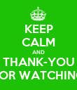 KEEP CALM AND THANK-YOU FOR WATCHING - Personalised Poster large