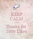 KEEP CALM AND Thanks for  1000 Likes - Personalised Poster large
