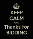 KEEP CALM AND Thanks for BIDDING - Personalised Poster small