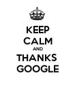 KEEP CALM AND THANKS  GOOGLE - Personalised Poster large