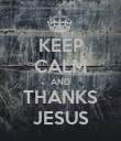 KEEP CALM AND THANKS JESUS - Personalised Poster large